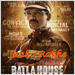 Jako Rakhe Saiyan Song Lyrics Batla House [2019]