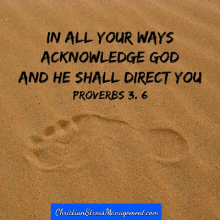 In all your ways acknowledge God and He shall direct you. Proverbs 3:6