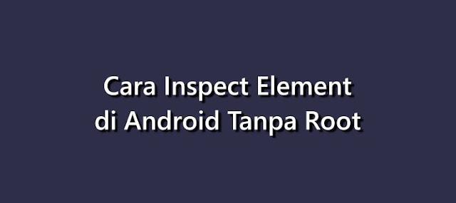 Cara Melakukan Inspect Element di Android Tanpa Root