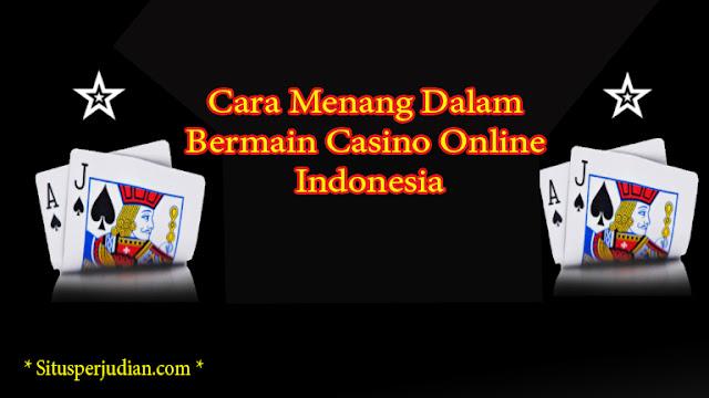Cara Menang Dalam Bermain Casino Online Indonesia