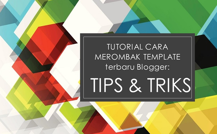 cara memodifikasi template terbaru blogger