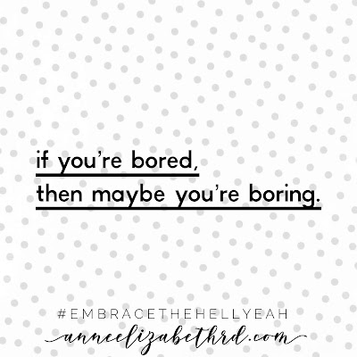 Written quote in a graphic saying if you are bored then maybe you are boring.