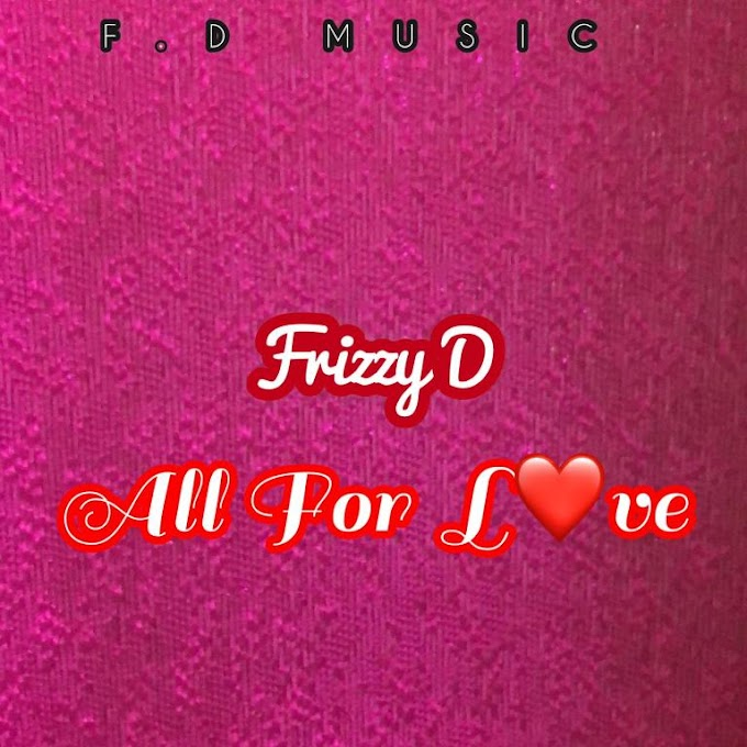 DOWNLOAD MP3: Frizzy D – All For Love