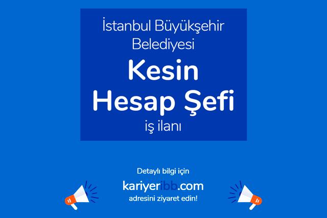 İstanbul Büyükşehir Belediyesi, kesin hesap şefi alımı yapacak. Kariyer İBB personel alımı hakkında detaylar kariyeribb.com'da!