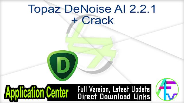 Topaz DeNoise AI 2.2.1 + Crack