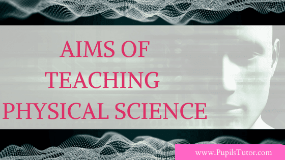 What Is Aim Of Physical Science? | What Are The Aims And Objectives Of Teaching Physical Science? | What Are The Aims Of Learning Physical Science? | What Are The Aims And Values Of Teaching Physical Science In Secondary School?