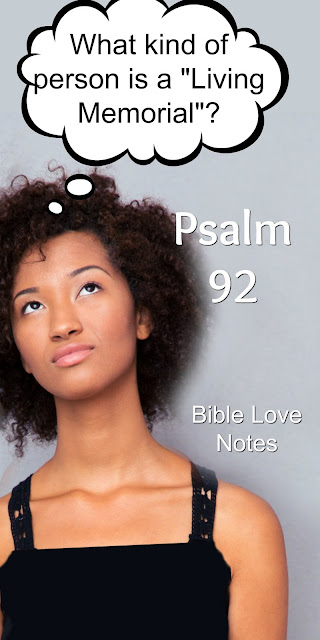 """What Does Psalm 92 Mean When it Calls Certain People """"Living Memorials""""?"""