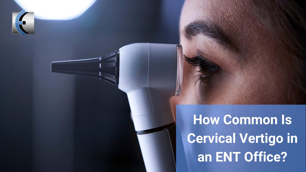 How Common Is Cervical Vertigo in an ENT Office? - themanualtherapist.com