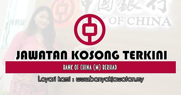 Jawatan Kosong 2019 di Bank of China (M) Berhad