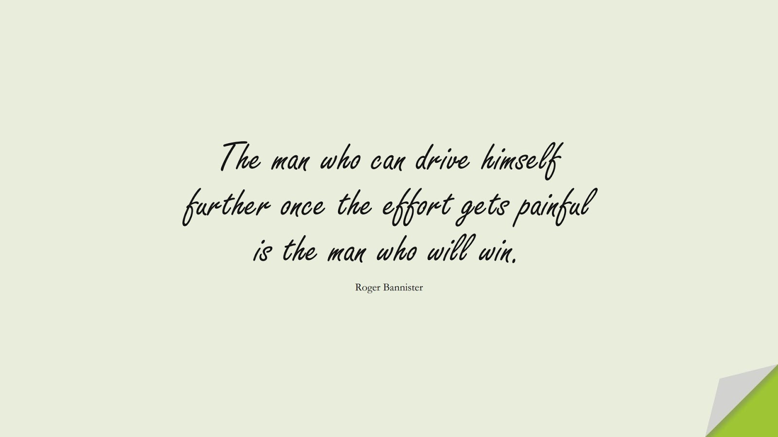 The man who can drive himself further once the effort gets painful is the man who will win. (Roger Bannister);  #BestQuotes