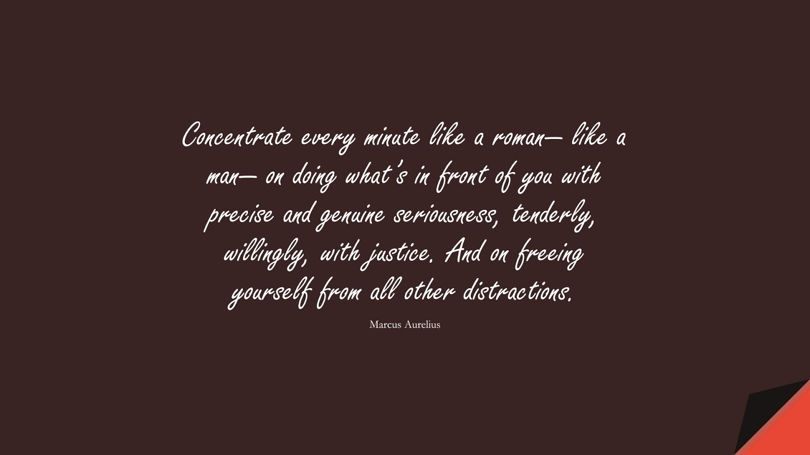 Concentrate every minute like a roman— like a man— on doing what's in front of you with precise and genuine seriousness, tenderly, willingly, with justice. And on freeing yourself from all other distractions. (Marcus Aurelius);  #StoicQuotes
