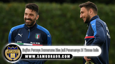 Buffon Percaya Donnaruma Bisa Jadi Penerusnya Di Timnas Italia
