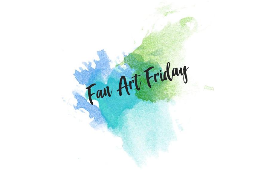 Fan Art Friday - 2 February 2018
