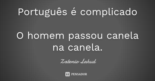 Português é complicado: O homem passou canela na canela