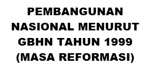 Pembangunan Nasional menurut GBHN Tahun 1999 (Masa Reformasi)