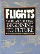 http://www.amazon.ca/Flights-American-Aerospace-Beginning-Future/dp/1885352085