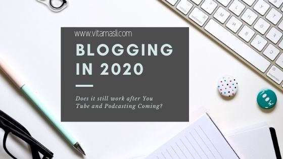 Does Blogging In 2020 still work after You Tube and Podcasts Coming?