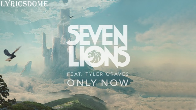 Only Now Lyrics - Seven Lions