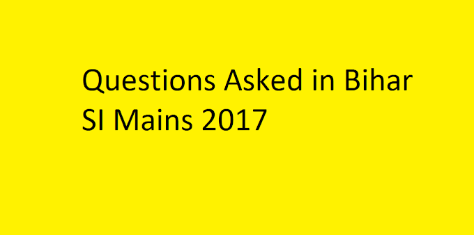 Questions Asked in Bihar SI Mains 2017