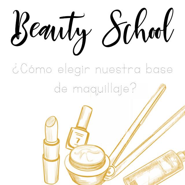 """Beauty School // ¿Cómo elegir nuestra base de maquillaje"""""""