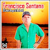 Francisco Santana - O Cantor Brega do Nordeste