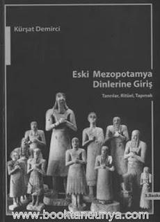Kürşat Demirci - Eski Mezopotamya Dinlerine Giriş - Tanrılar, Ritüel, Tapınak