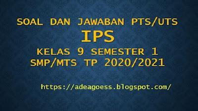 Download Soal PTS/UTS IPS Kelas IX Semester 1 SMP/MTs Kurikulum 2013 TP 2020/2021