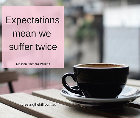Expectations mean we suffer twice - Melissa Camara Wilkins #midlife #women #letgo