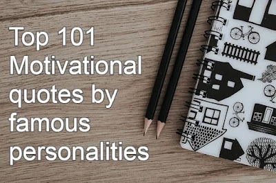 Top 101 Motivational quotes by famous personalities