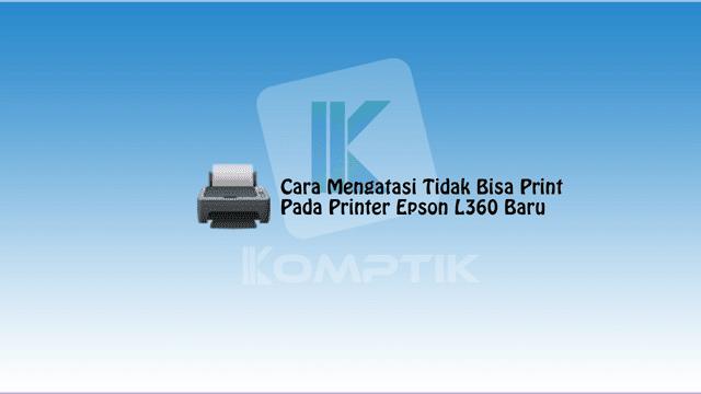 Cara Mengatasi Tidak Bisa Print Pada Printer Epson L360 Baru