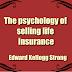 The psychology of selling life insurance (1922) Edward Kellogg Strong