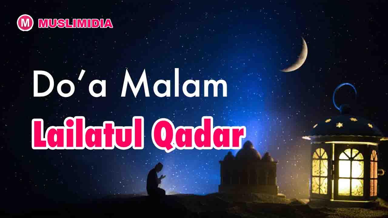 Doa Malam Lailatul Qadar dan Artinya Sesuai Sunnah