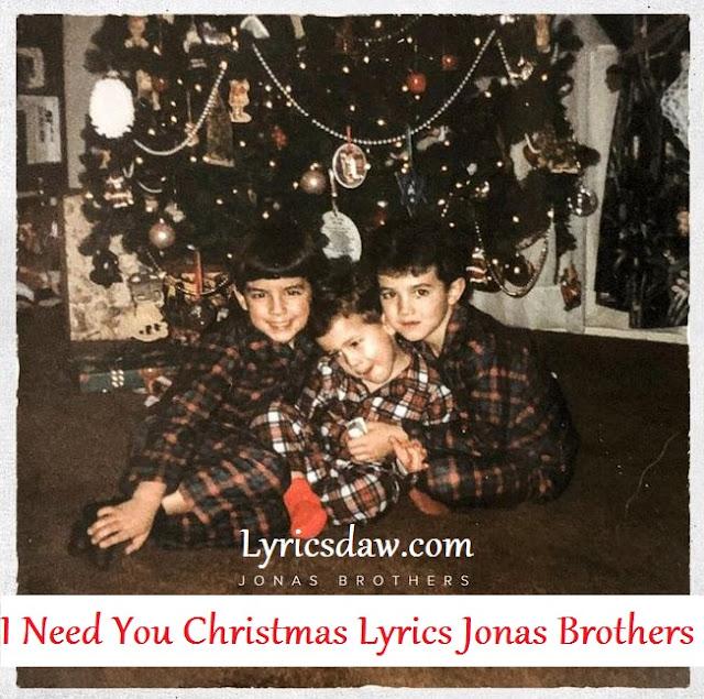 I Need You Christmas Lyrics Jonas Brothers