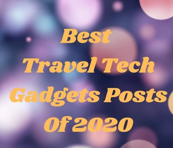 Top Travel Tech Gadgets Posts Of The Year 2020