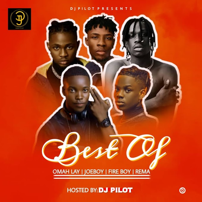 MIXTAPE: Dj Pilot - Best of Omah lay X Fireboy X Joeboy X Rema Mix