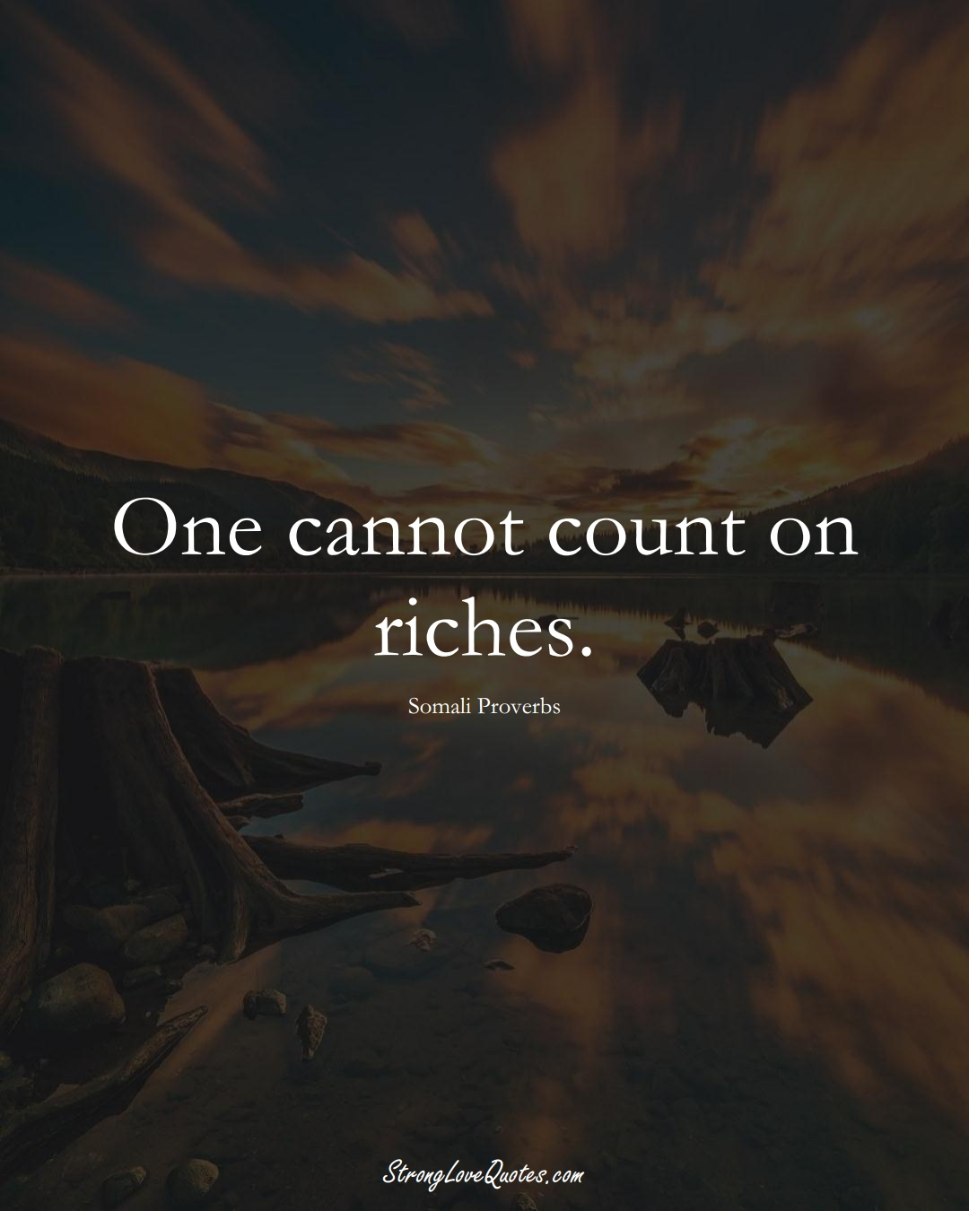 One cannot count on riches. (Somali Sayings);  #AfricanSayings