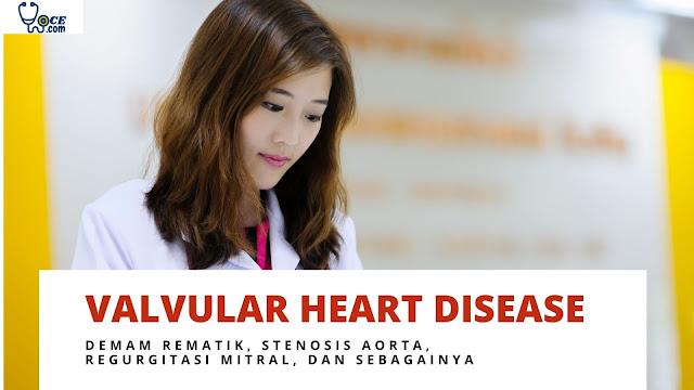 Memahami Valvular Heart Disease - Demam Rematik, Stenosis Aorta, Regurgitasi Mitral, dan Sebagainya
