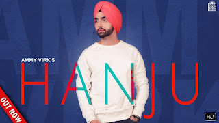 Hanju Lyrics: A latest punjabi song in the voice of Ammy Virk music is given by Gupz Sehra while lyrics are inked by Amrit Maan.  Song Details   Song Title: Hanju Singer: Ammy Virk Music: Gupz Sehra Lyrics: Amrit Maan Music Label: Gold Media Entertainment