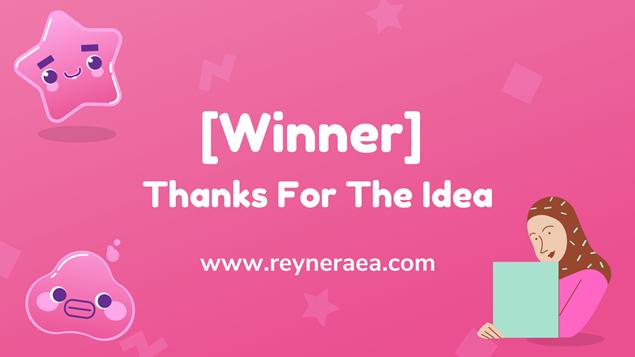 [Winner] Thanks For The Idea reyneraea.com