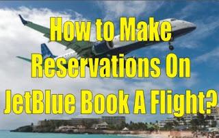 How Do I Make Reservations On JetBlue Book A Flight?