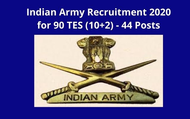 Indian Army Recruitment 2020 for 90 TES (10+2) - 44 Posts