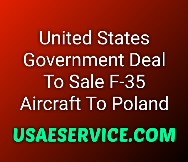 United States Government Sale F-35 Aircraft To Poland Government