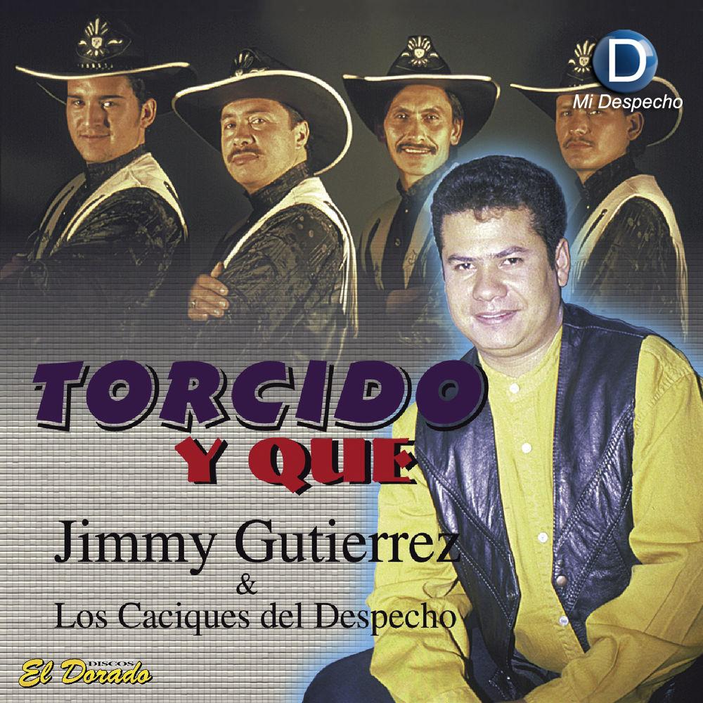 Jimmy Gutierrez Torcido Y Que