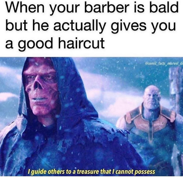after watching endgame memes - When your barber is bald but he actually gives you a good haircut marvel de I guide others to a treasure that I cannot possess