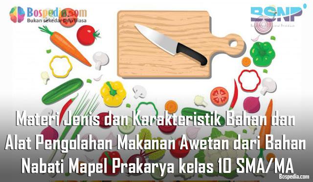Materi Jenis dan Karakteristik Bahan dan Alat Pengolahan Makanan Awetan dari Bahan Nabati Mapel Prakarya kelas 10 SMA/MA