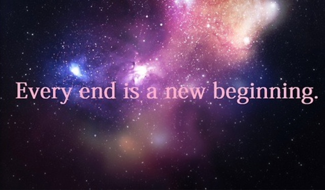 every end is a new beginning When one door closes another opens each day is the first day of the rest of your life so no matter what happened yesterday it is your past, and you can move on to new experiences in the future.