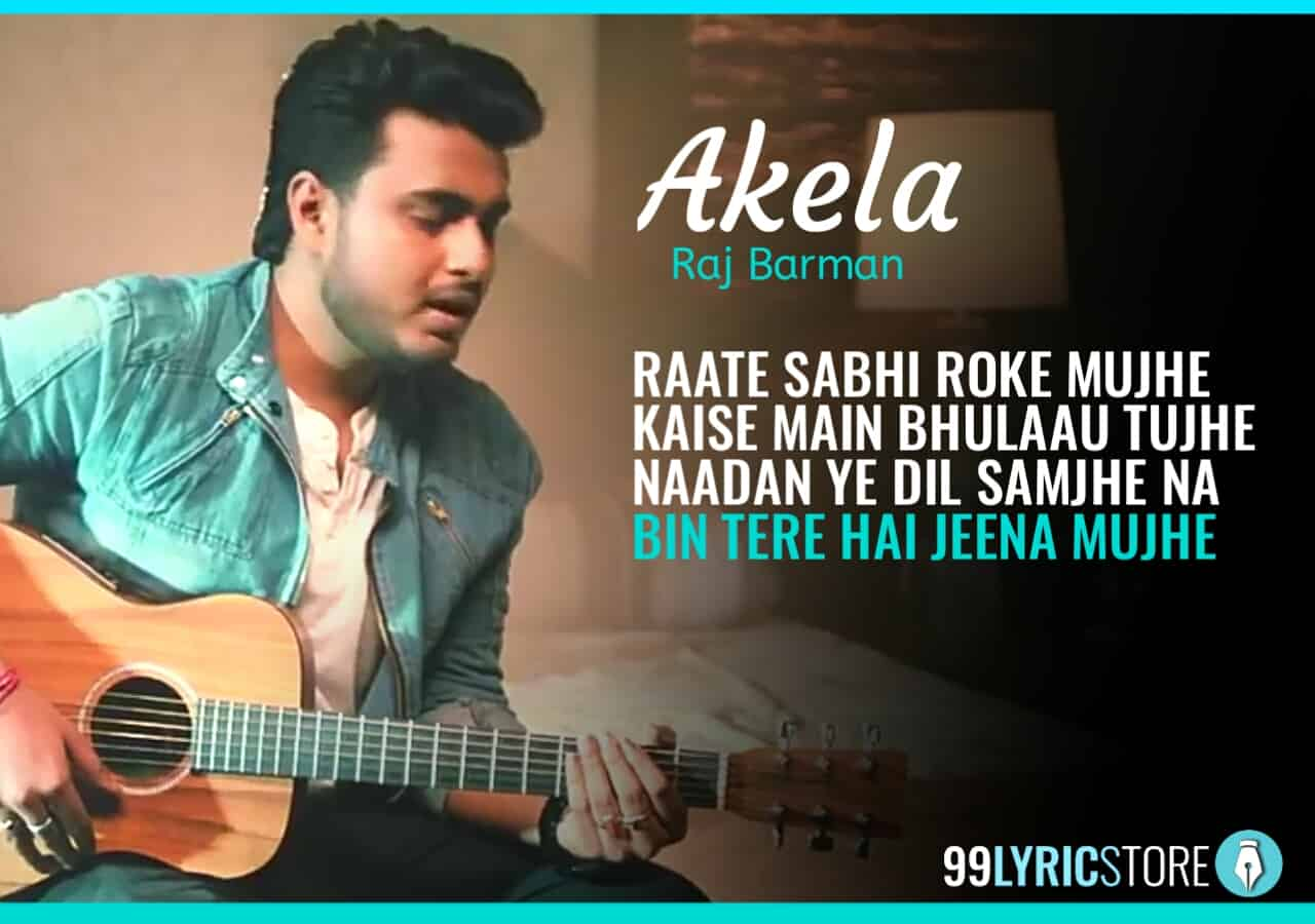 Akela Lyrics sung by Raj Barman