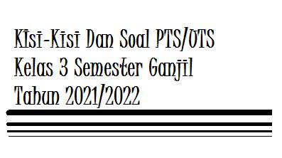 Kisi-Kisi Dan Soal Ulangan Tengah Semester (UTS) Kelas 3 Semester 1 K13 Tahun 2021 (Lengkap)