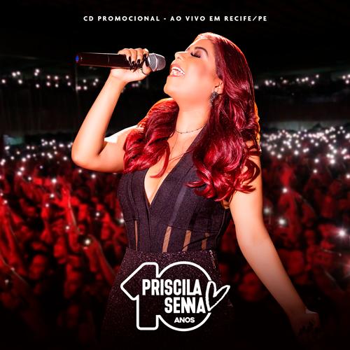 Priscila Senna - A Musa - 10 Anos - Ao vivo em Recife - PE