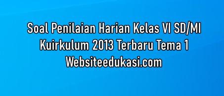 Soal Ph Kelas 6 Tema 1 K13 Tahun 2020 2021 Websiteedukasi Com